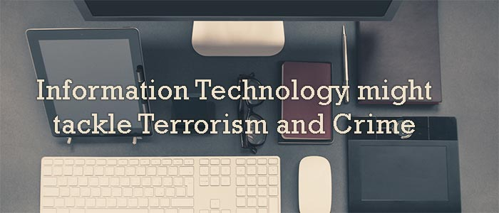Information Technology might tackle Terrorism and Crime